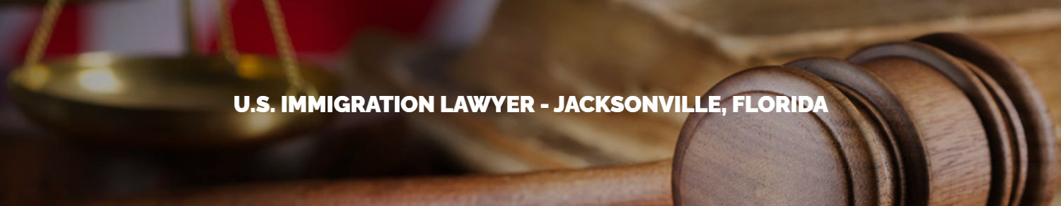 U.S. Immigration Lawyer - Jacksonville, Florida